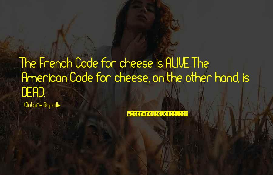 Failure Breeds Success Quotes By Clotaire Rapaille: The French Code for cheese is ALIVE. The