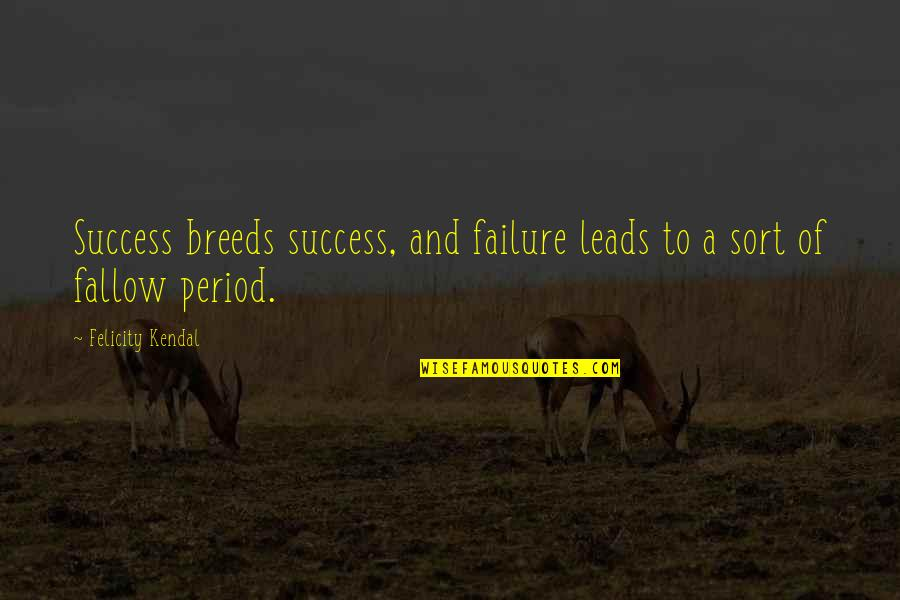 Failure Breeds Success Quotes By Felicity Kendal: Success breeds success, and failure leads to a