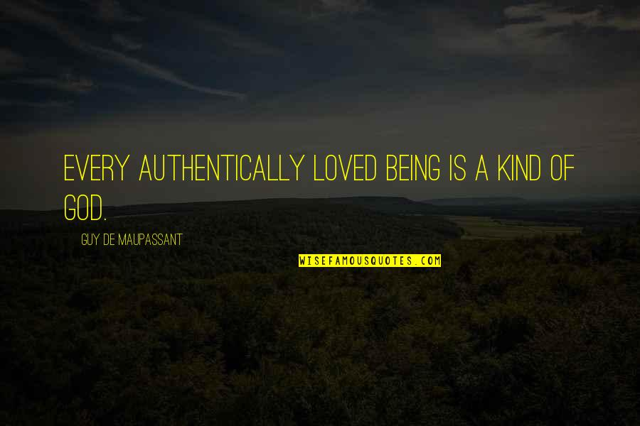 Failure Breeds Success Quotes By Guy De Maupassant: Every authentically loved being is a kind of