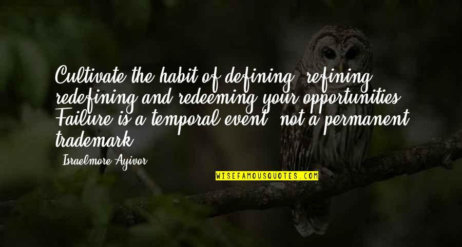 Failure Is Not Permanent Quotes By Israelmore Ayivor: Cultivate the habit of defining, refining, redefining and