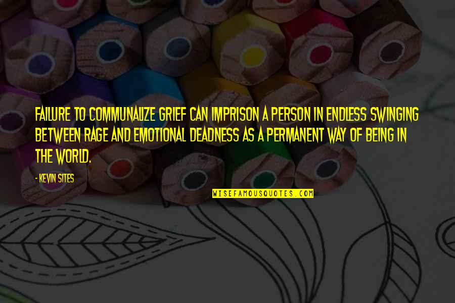 Failure Is Not Permanent Quotes By Kevin Sites: Failure to communalize grief can imprison a person