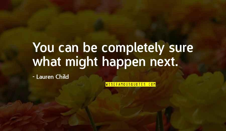 Failure Is Not Permanent Quotes By Lauren Child: You can be completely sure what might happen