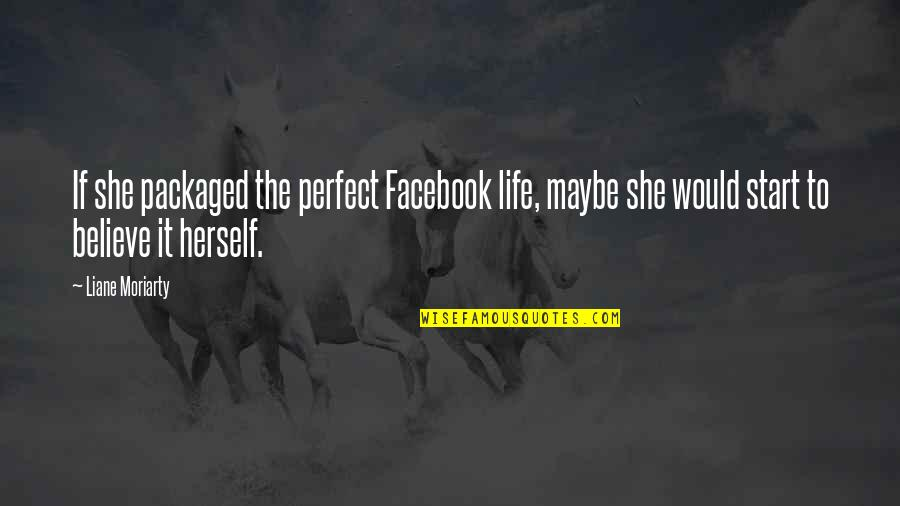 Failure Is Not Permanent Quotes By Liane Moriarty: If she packaged the perfect Facebook life, maybe