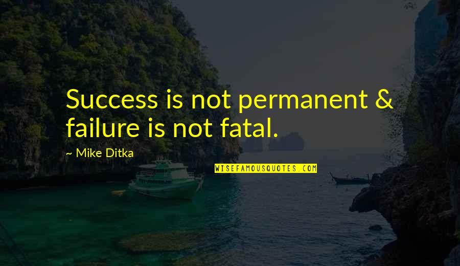 Failure Is Not Permanent Quotes By Mike Ditka: Success is not permanent & failure is not