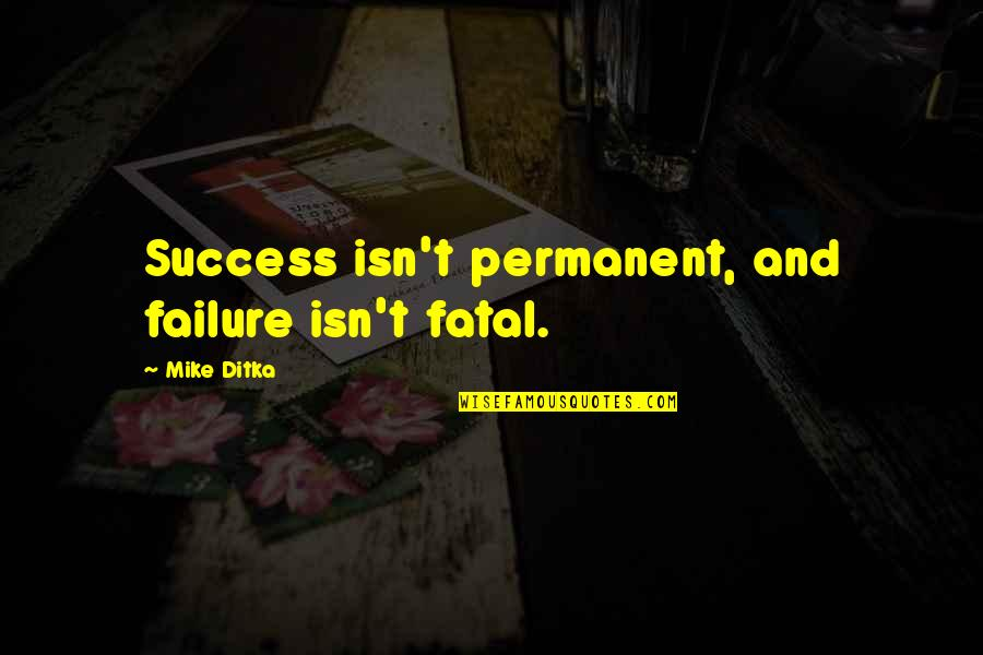 Failure Is Not Permanent Quotes By Mike Ditka: Success isn't permanent, and failure isn't fatal.