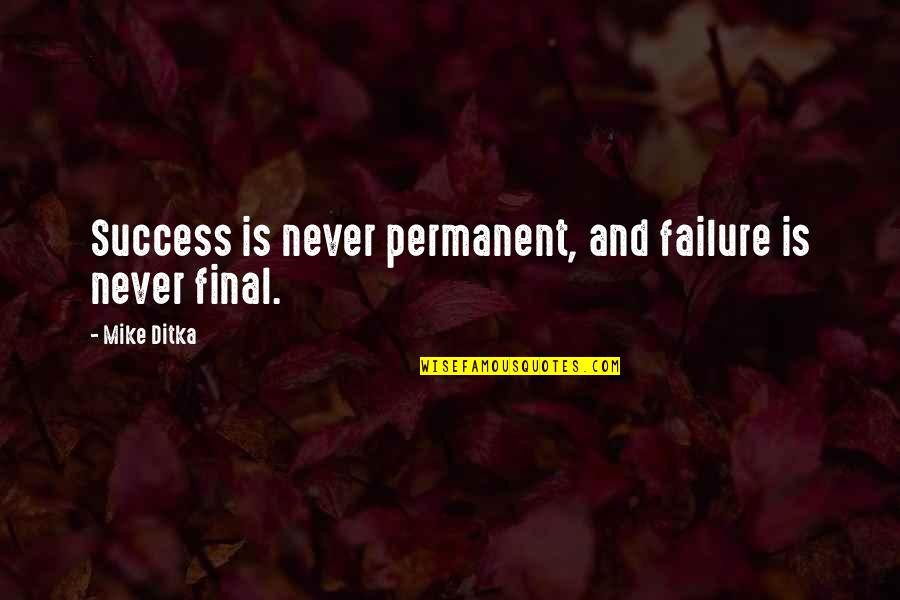 Failure Is Not Permanent Quotes By Mike Ditka: Success is never permanent, and failure is never