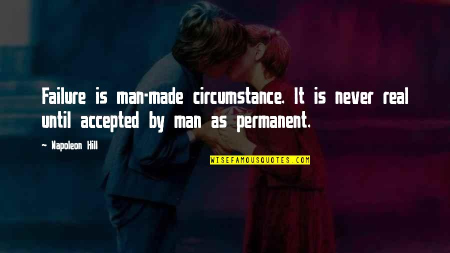 Failure Is Not Permanent Quotes By Napoleon Hill: Failure is man-made circumstance. It is never real