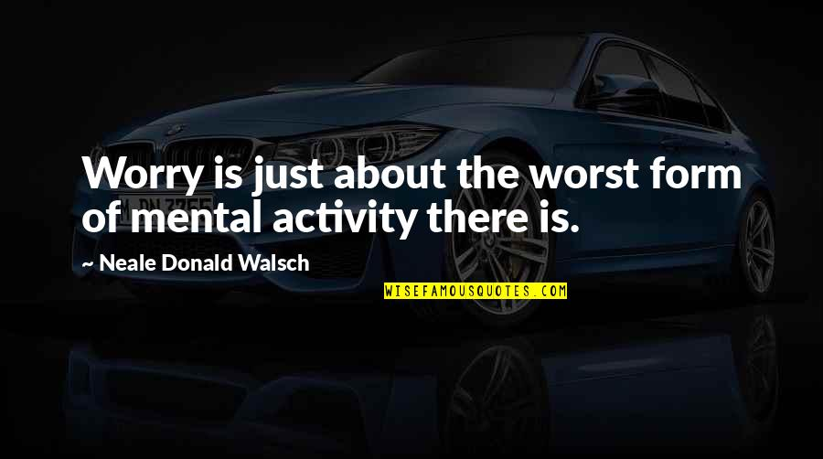 Failure Is Not Permanent Quotes By Neale Donald Walsch: Worry is just about the worst form of