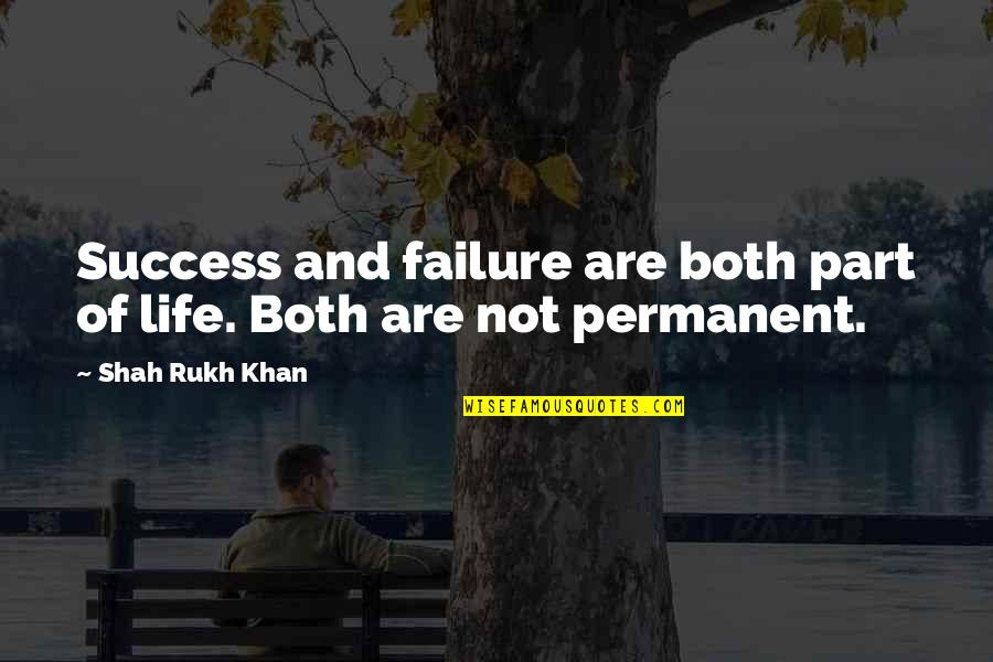 Failure Is Not Permanent Quotes By Shah Rukh Khan: Success and failure are both part of life.