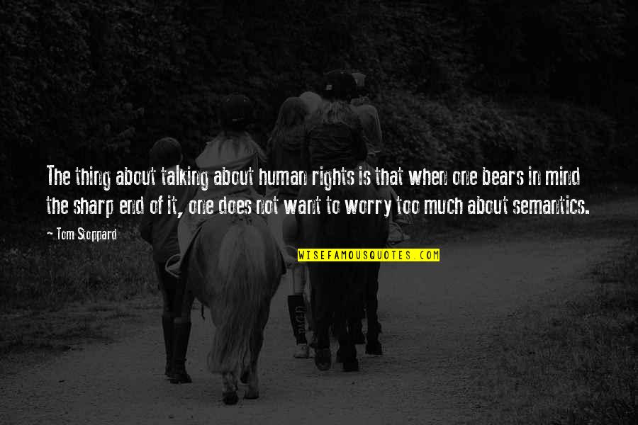 Failure Is Not Permanent Quotes By Tom Stoppard: The thing about talking about human rights is