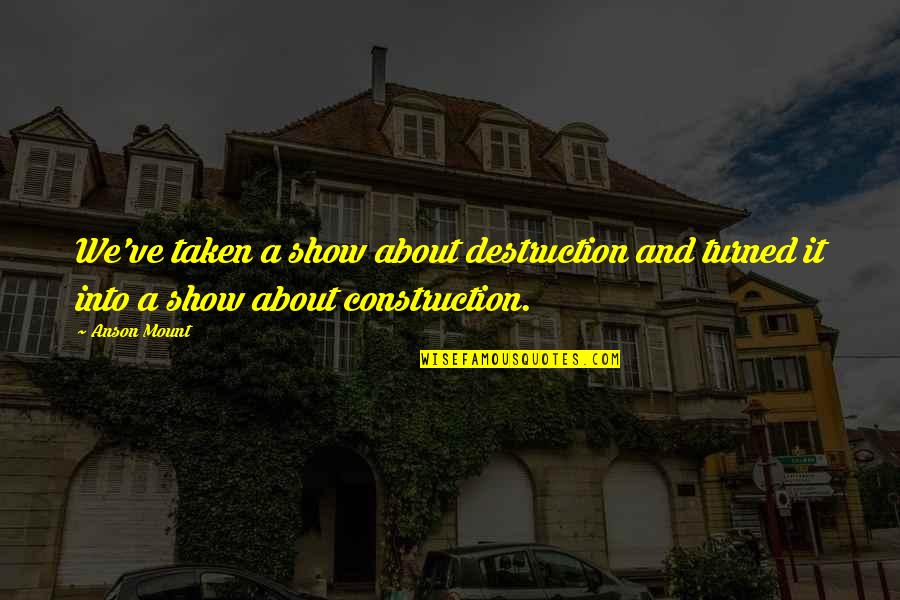 Failure Leading To Success Quotes By Anson Mount: We've taken a show about destruction and turned