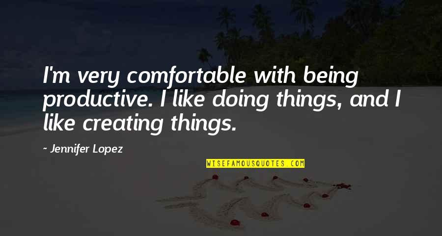 Failure Leading To Success Quotes By Jennifer Lopez: I'm very comfortable with being productive. I like