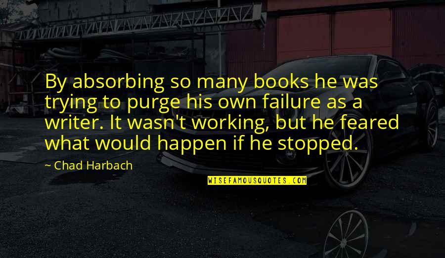 Failure Without Trying Quotes By Chad Harbach: By absorbing so many books he was trying