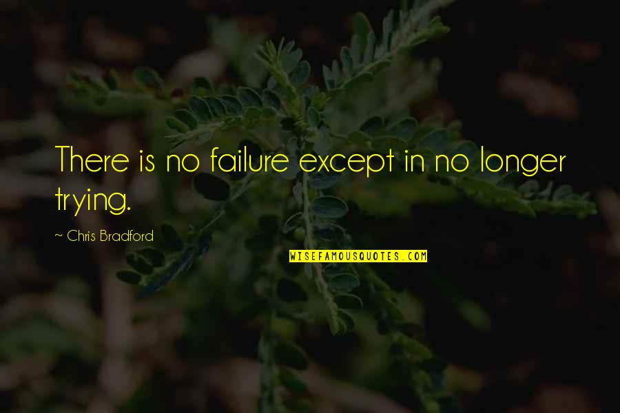 Failure Without Trying Quotes By Chris Bradford: There is no failure except in no longer