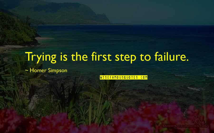 Failure Without Trying Quotes By Homer Simpson: Trying is the first step to failure.