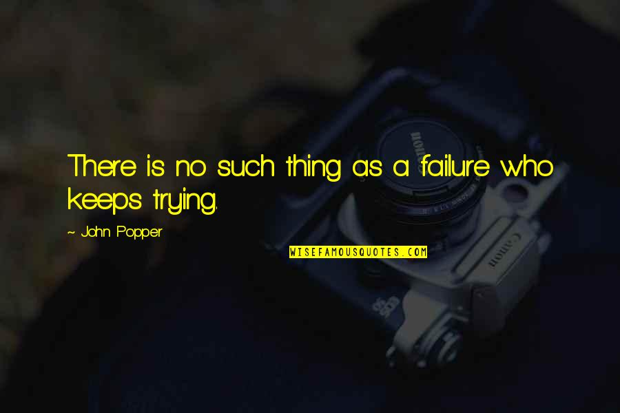 Failure Without Trying Quotes By John Popper: There is no such thing as a failure