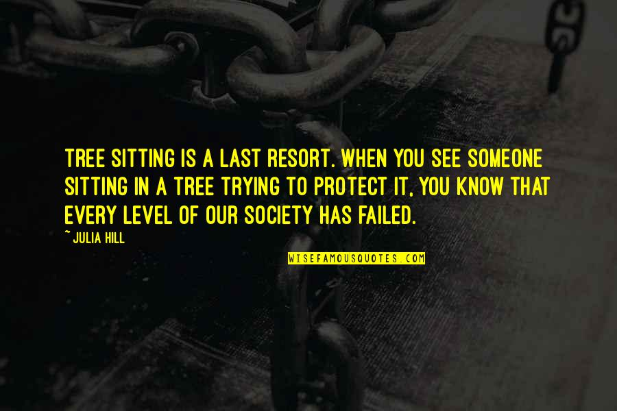Failure Without Trying Quotes By Julia Hill: Tree sitting is a last resort. When you