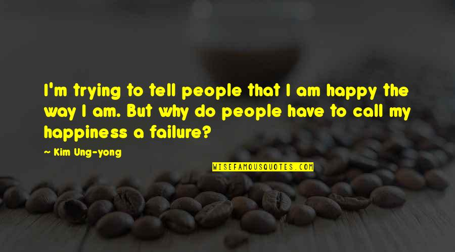 Failure Without Trying Quotes By Kim Ung-yong: I'm trying to tell people that I am