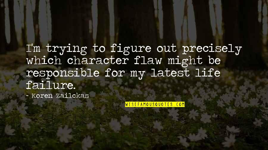 Failure Without Trying Quotes By Koren Zailckas: I'm trying to figure out precisely which character