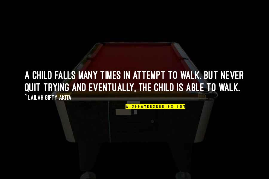 Failure Without Trying Quotes By Lailah Gifty Akita: A child falls many times in attempt to