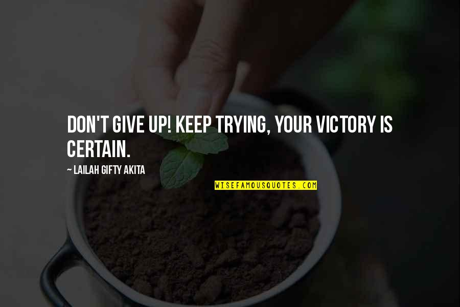 Failure Without Trying Quotes By Lailah Gifty Akita: Don't give up! Keep trying, your victory is