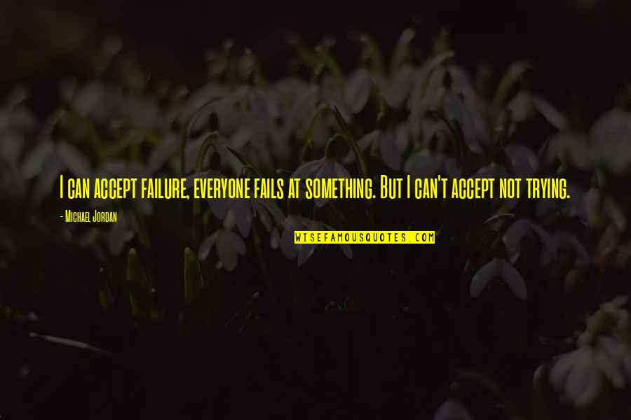 Failure Without Trying Quotes By Michael Jordan: I can accept failure, everyone fails at something.