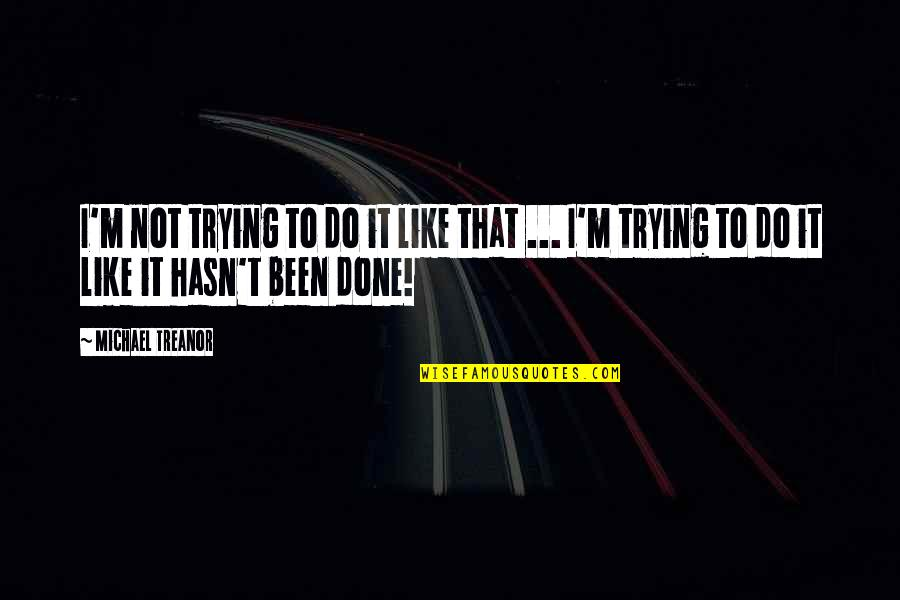 Failure Without Trying Quotes By Michael Treanor: I'm not trying to do it like that