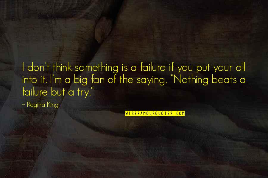 Failure Without Trying Quotes By Regina King: I don't think something is a failure if