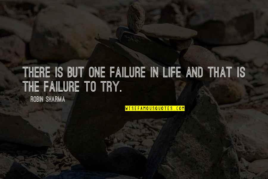 Failure Without Trying Quotes By Robin Sharma: There is but one failure in life and