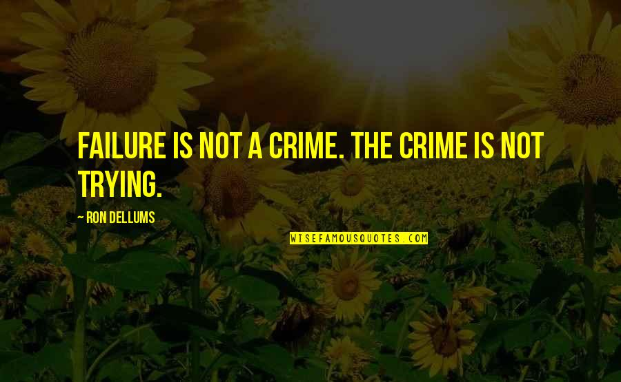 Failure Without Trying Quotes By Ron Dellums: Failure is not a crime. The crime is