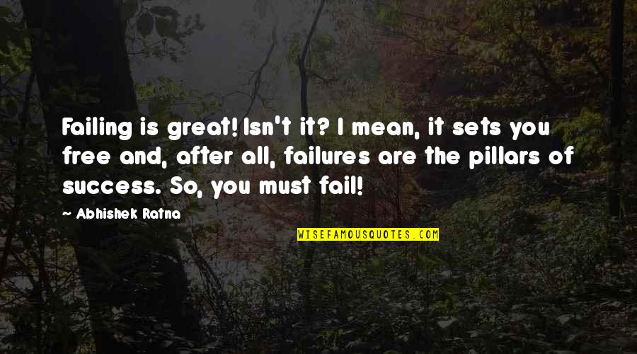 Failures Pillars Success Quotes By Abhishek Ratna: Failing is great! Isn't it? I mean, it