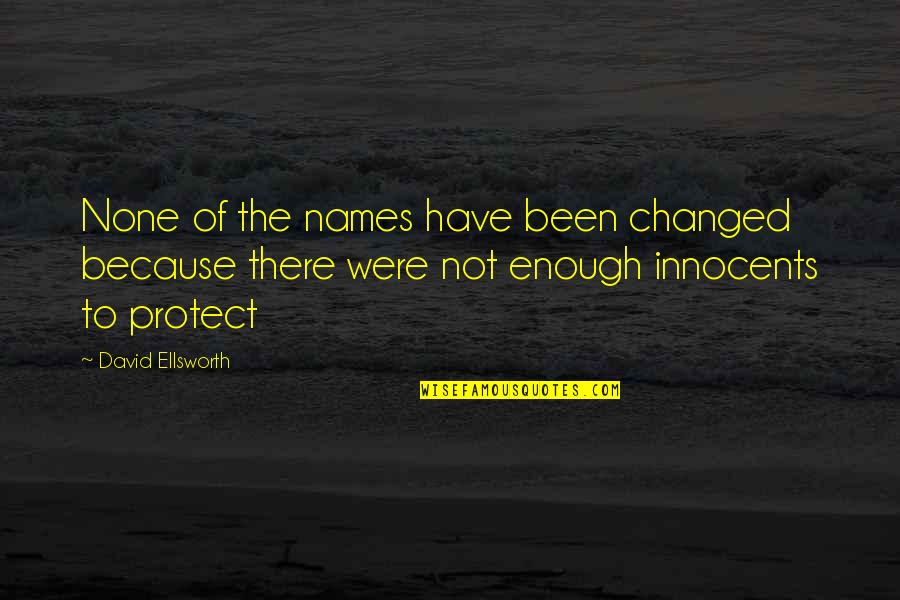 Failures Pillars Success Quotes By David Ellsworth: None of the names have been changed because