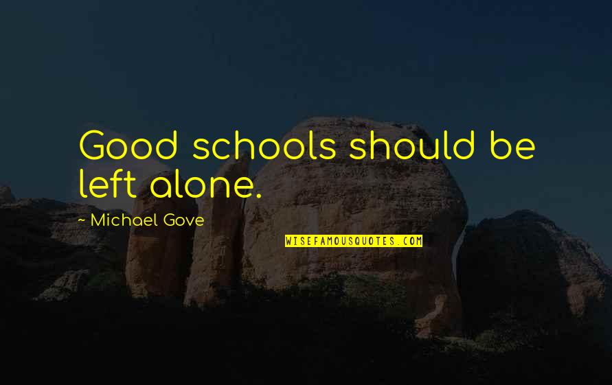 Failures Pillars Success Quotes By Michael Gove: Good schools should be left alone.