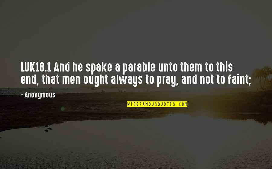 Faint Not Quotes By Anonymous: LUK18.1 And he spake a parable unto them