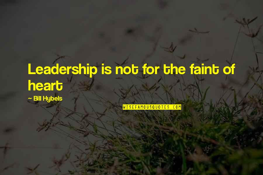 Faint Not Quotes By Bill Hybels: Leadership is not for the faint of heart