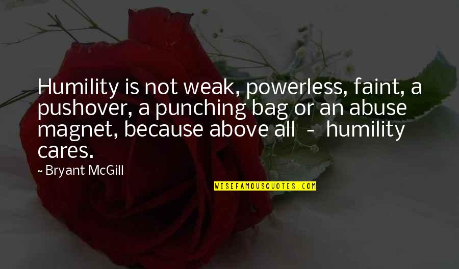 Faint Not Quotes By Bryant McGill: Humility is not weak, powerless, faint, a pushover,