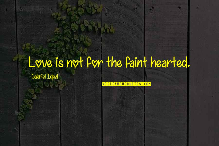 Faint Not Quotes By Gabriel Iqbal: Love is not for the faint hearted.