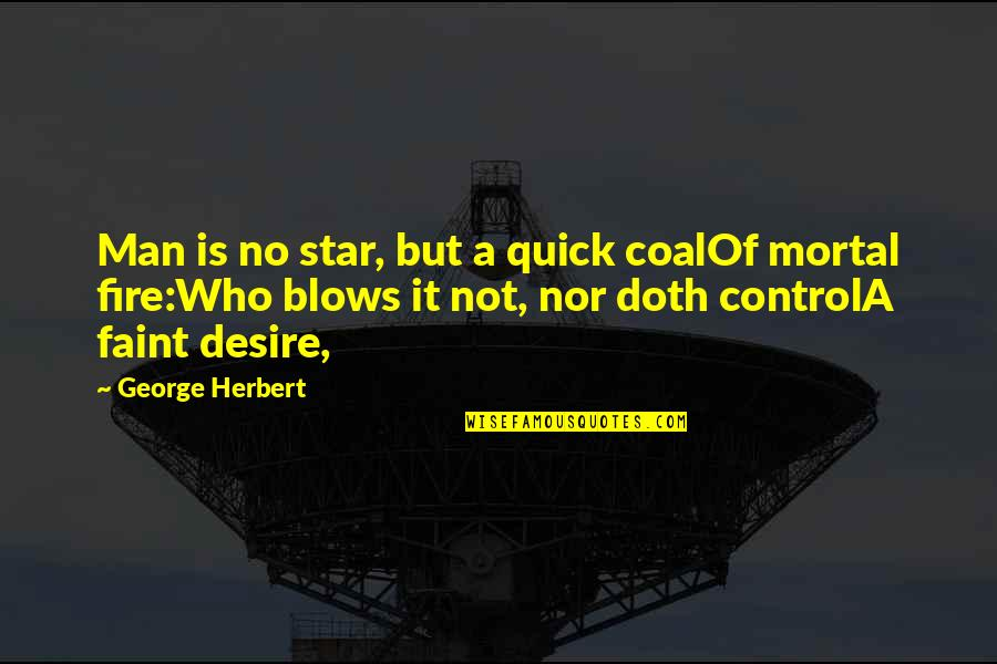 Faint Not Quotes By George Herbert: Man is no star, but a quick coalOf