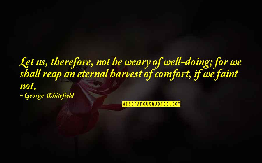 Faint Not Quotes By George Whitefield: Let us, therefore, not be weary of well-doing;