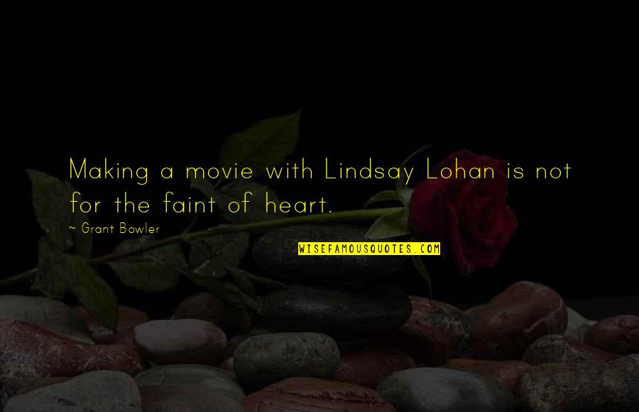 Faint Not Quotes By Grant Bowler: Making a movie with Lindsay Lohan is not
