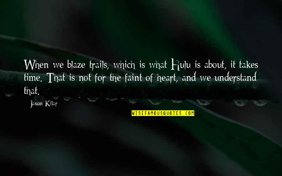 Faint Not Quotes By Jason Kilar: When we blaze trails, which is what Hulu