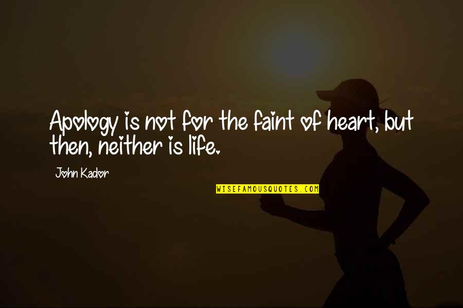 Faint Not Quotes By John Kador: Apology is not for the faint of heart,