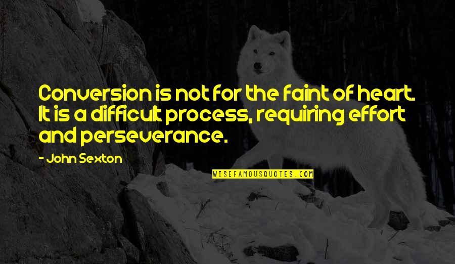 Faint Not Quotes By John Sexton: Conversion is not for the faint of heart.