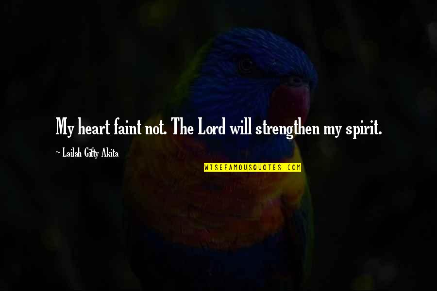 Faint Not Quotes By Lailah Gifty Akita: My heart faint not. The Lord will strengthen