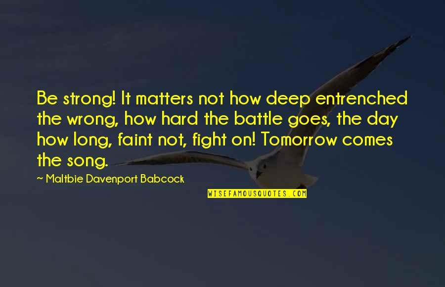 Faint Not Quotes By Maltbie Davenport Babcock: Be strong! It matters not how deep entrenched