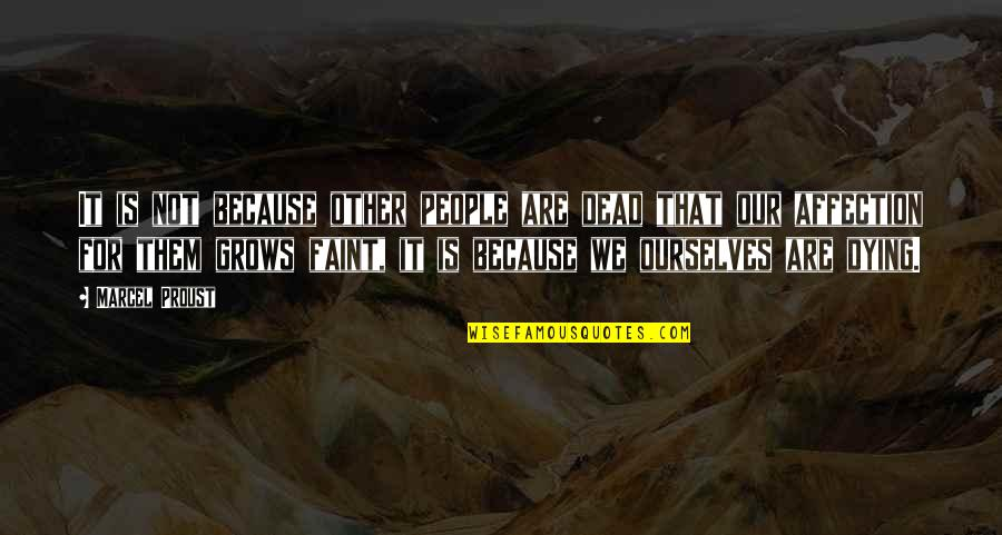 Faint Not Quotes By Marcel Proust: It is not because other people are dead