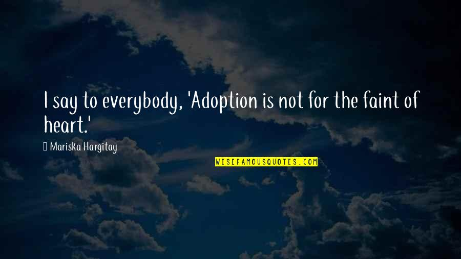 Faint Not Quotes By Mariska Hargitay: I say to everybody, 'Adoption is not for