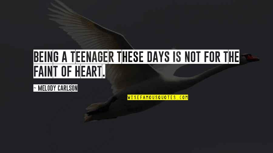 Faint Not Quotes By Melody Carlson: Being a teenager these days is not for