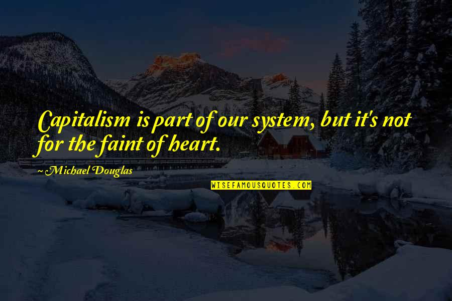 Faint Not Quotes By Michael Douglas: Capitalism is part of our system, but it's