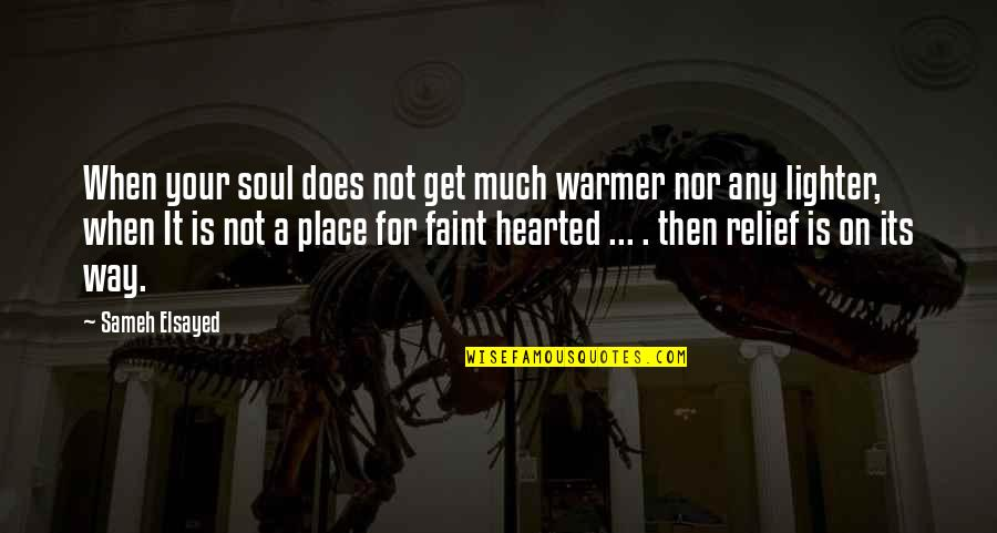 Faint Not Quotes By Sameh Elsayed: When your soul does not get much warmer